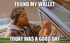 Meme Wallet - found my wallet today was a good day make a meme