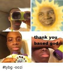 Thank You Based God Meme - 25 best memes about thank you based god thank you based god memes