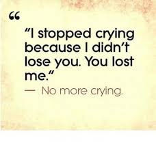 You Lost Me Meme - i stopped crying because i didn t lose you you lost me no more