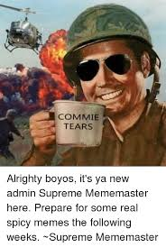 Meme Master - commie tears alrighty boyos it s ya new admin supreme mememaster