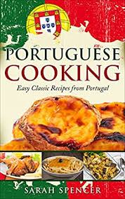 portuguese cooking easy classic recipes from portugal kindle