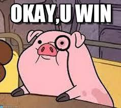 U Win Meme - okay u win pig meme on memegen