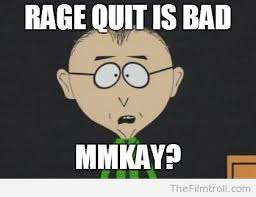 Rage Quit Meme - rage quit is bad the filmtroll on we heart it