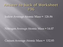worksheet 36 because some elements have different isotopes