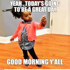 Goodmorning Meme - pin by flavia gumbs on good morning meme pinterest weekday