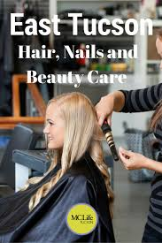 east tucson hair nails and beauty care mclife tucson