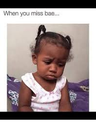 Bae Meme - 25 best memes about when you miss bae when you miss bae memes