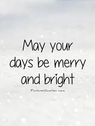 may your days be merry and bright picture quotes