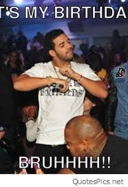 Drake Birthday Meme - 1221123613 drake meme generator it s my birthday bruhhhh dbcb62