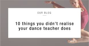 things you didn u0027t realise your dance teacher does