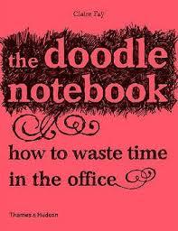 cahier de gribouillages pour adultes qui s ennuient au bureau the doodle notebook how to waste in the office by faÿ