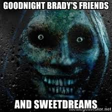 Scary Goodnight Meme - goodnight brady s friends and sweetdreams scary good night meme