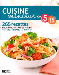 livre cuisine minceur en 5 ingrédients 15 minutes 265 recettes
