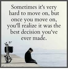 Memes About Moving On - sometimes it s very hard to move on but once you move on you ll