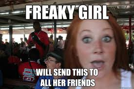 Funny Memes To Send - freaky girl will send this to all her friends freaky girl