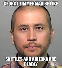 Zimmerman Memes - george zimmerman be like skittles and arizona are deadly make a meme
