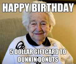 Funny Donut Meme - luxury happy birthday 5 dollar tcard to dunkin donuts scumbag