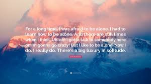 quotes learning to be alone jack nicholson quote u201cfor a long time i was afraid to be alone