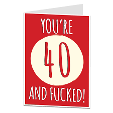 offensive 40th birthday card for brother or best friend