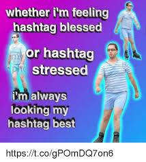 Hashtag Meme - whether i m feeling hashtag blessed or hashtag stressed malways