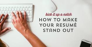 Make Your Resume Kick It Up A Notch How To Make Your Resume Stand Out League91 Com