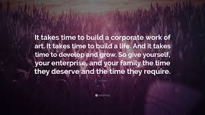 Time To Build Jim Rohn Quote U201cit Takes Time To Build A Corporate Work Of Art