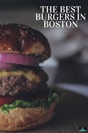 best 25 best burger in boston ideas on pinterest orleans ma