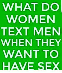 Wanna Have Sex Memes - what do women text men when they want to have sex meme on me me
