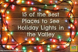 15 of the best places to see holiday lights in the valley auto