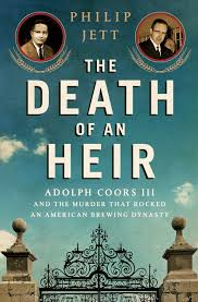 the death of an heir adolph coors iii and the murder that rocked