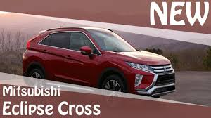 new mitsubishi eclipse 2018 mitsubishi eclipse cross new youtube