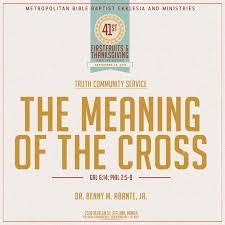 the meaning of the cross metropolitan bible baptist ekklesia