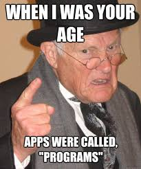 Funny Meme Apps - when i was your age apps were called programs angry old man