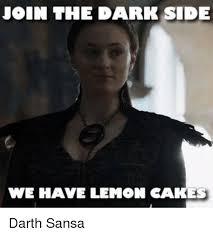 The Darkness Meme - join the dark side we have lemon cakes darth sansa meme on me me