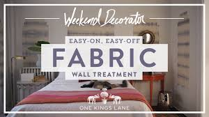 One Kings Lane Home Decor by One Kings Lane Easy On Easy Off Fabric Wall Treatment Youtube