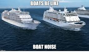 Boat Meme - boats be like boat noise be like meme on esmemes com