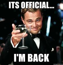 Im Back Meme - its official i m back the gatsby cheers meme generator