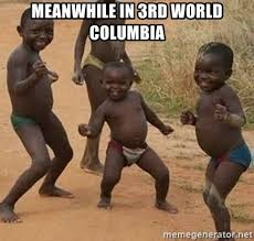 Meanwhile Meme Generator - meanwhile in 3rd world columbia dancing african boy meme generator