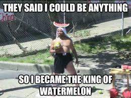 Watermelon Meme - watermelon king meme by mr lyly memedroid