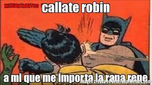 Memes De Batman Y Robin - callate robin a mi que me importa la rana rene meme de batman