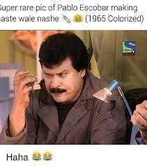 Pablo Escobar Meme - super rare pic of pablo escobar making aste wale nashe 1965