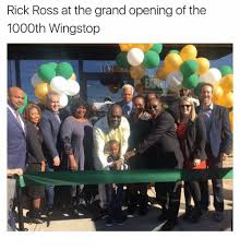 Rick Ross Meme - rick ross at the grand opening of the 1000th wingstop nig meme on