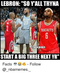 Nba Memes - lebron so yall tryna he land 23 rockets nbamemes start a big three