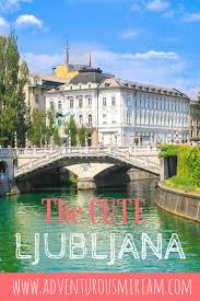 best 25 slovenia ljubljana ideas on slovenia holidays
