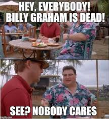 Graham Meme - see nobody cares meme imgflip