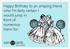funny birthday ecard happy birthday to a friend of a friend who i