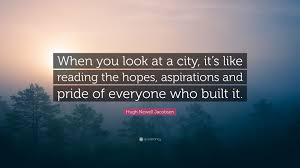 hugh newell jacobsen quote u201cwhen you look at a city it u0027s like