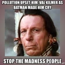 Val Kilmer Batman Meme - pollution upset him val kilmer as batman made him cry stop the