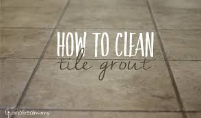 clean your grout naturally simply real moms