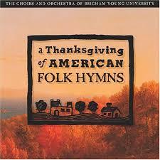 byu choirs orchestra a thanksgiving of american folk hymns